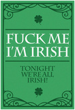 Fuck Me, I'm Irish Plakater