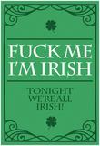 Fuck Me, I'm Irish Kunstdrucke