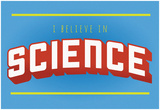 I Believe In Science Poster