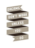 Dreams Don't work Posters by  GraphINC