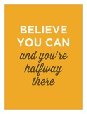 Believe You Can Prints by  GraphINC