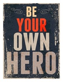Be Your Own Hero Art by  GraphINC