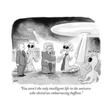 """You aren't the only intelligent life in the universe who elected an embar… - Cartoon Premium Giclee Print by Tom Toro"