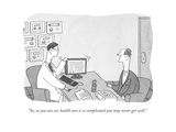 """So, as you can see, health care is so complicated you may never get well. - New Yorker Cartoon Premium Giclee Print by Peter C. Vey"