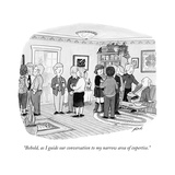 """Behold, as I guide our conversation to my narrow area of expertise."" - New Yorker Cartoon Premium Giclee Print by Tom Toro"