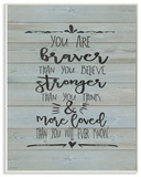 You Are Braver Stronger and More Loved Wall Plaque Art Wood Sign