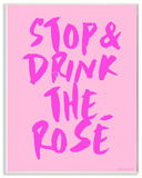 Stop and Drink the Rosé Wall Plaque Art Wood Sign