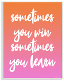 Sometimes You Win Sometimes You Learn Wall Plaque Art Wood Sign