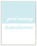 Good Morning Handsome Split Teal Wall Plaque Art Wood Sign
