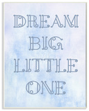 Dream Big Little One Blue Loopy Text Wall Plaque Art Wood Sign