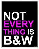 Not Everything is B&W Typography Wall Plaque Art Wood Sign