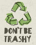 Don't be Trashy 2 Posters by  Color Me Happy