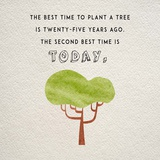 The Best Time to Plant a Tree Prints by  Color Me Happy