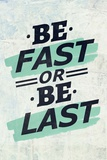 Be Fast or Be Last Poster von  Color Me Happy