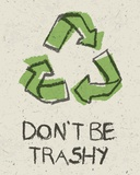 Don't be Trashy Posters by  Color Me Happy