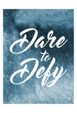 Dare To Defy Posters