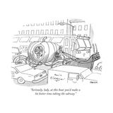 """Seriously, lady, at this hour you'd make a lot better time taking the sub... - New Yorker Cartoon Premium Giclee Print by Jack Ziegler"
