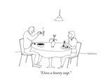 """I love a hearty soup."" - New Yorker Cartoon Premium Giclee Print by Liana Finck"