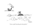 """""""I know, right Something other than politics!"""" - Cartoon Premium Giclee Print by Pat Byrnes"""