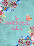 Be Awesome Today Prints by  Grab My Art