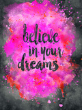 Believe In Your Dreams Prints by  Lebens Art