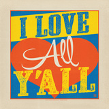 I love All Yall Square Prints by  Anderson Design Group