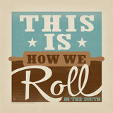 This Is How We Roll Square Posters by  Anderson Design Group
