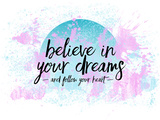 Believe In Your Dreams Follow Your Heart Stampe di Melanie Viola