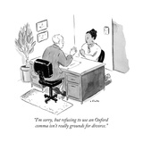 """I'm sorry, but refusing to use an Oxford comma isn't really grounds for d... - New Yorker Cartoon Premium Giclee Print by Emily Flake"
