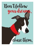 Don't Follow Your Dreams, Chase Them Posters by Ginger Oliphant