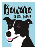 Beware of Dog Kisses Prints by Ginger Oliphant