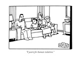 """I yearn for human isolation."" - New Yorker Cartoon Premium Giclee Print by Bruce Eric Kaplan"