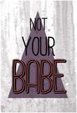 Not Your Babe Pósters
