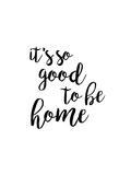 So Good to be Home Print by Anna Quach