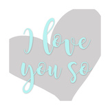 I Love You So Prints by Anna Quach