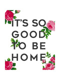 So Good to Be Home Roses Posters by Anna Quach