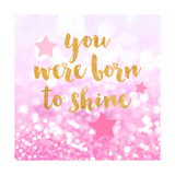 Born To Shine Pink Posters by Evangeline Taylor