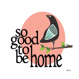 Good to be Home Poster by Shanni Welsh