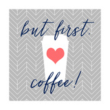 But First, Coffee! Posters par Bella Dos Santos