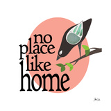 No Place Like Home Prints by Shanni Welsh