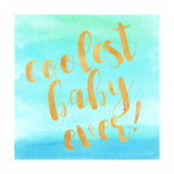 Coolest Baby Ever! Prints by Evangeline Taylor