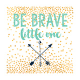 Be Brave Poster by Evangeline Taylor
