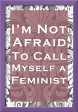 Not Afraid To Call Myself A Feminist Poster