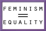 Feminism Equals Equality Print