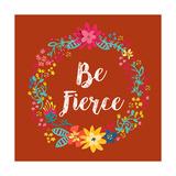 Be Fierce Posters by Joan Coleman