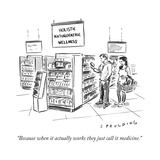 """""""Because when it actually works they just call it medicine."""" - New Yorker Cartoon Premium Giclee Print by Trevor Spaulding"""