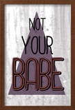 Not Your Babe Prints