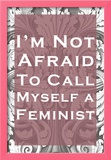 Not Afraid To Call Myself A Feminist Posters