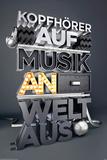 Kopfhrer Auf, Musik an, Welt aus Prints