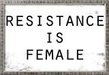 Resistance Is Female Prints